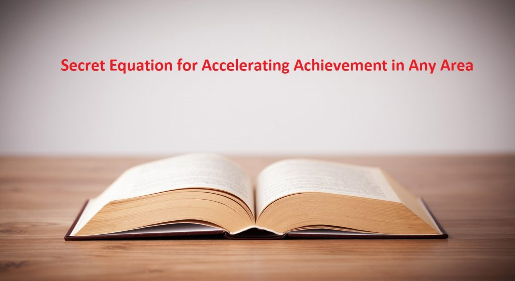 New Secret Equation for Accelerating Achievement in Any Area