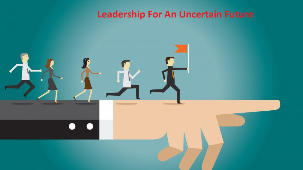 Leadership For An Uncertain Future